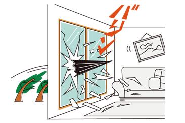 飛来物が当たってガラスが割れると、室内が危険な状態に。